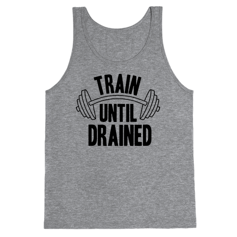 TRAIN UNTIL DRAINED Tank Top