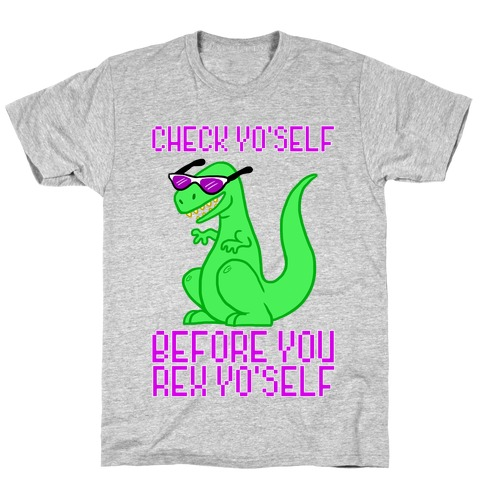 Check Yourself Before You Rex Yourself Mens T-Shirt
