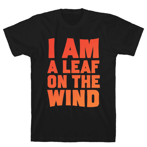 I Am A Leaf On The Wind Mens T-Shirt