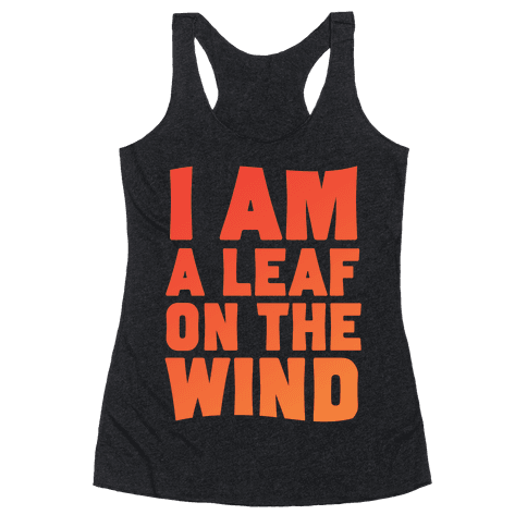 I Am A Leaf On The Wind Racerback Tank Top