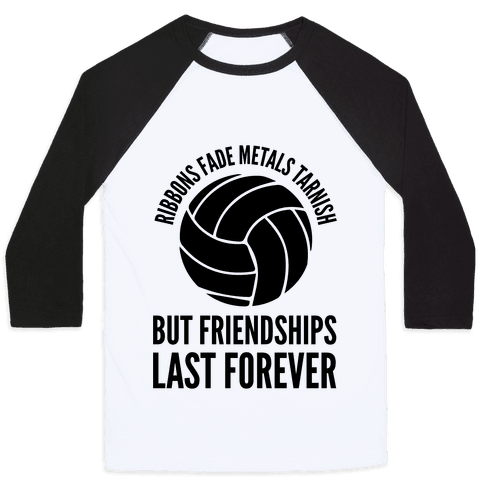 Ribbons Fade Metals Tarnish But Friendships Last Forever Volleyball Baseball Tee