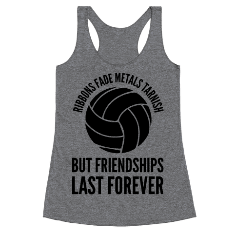 Ribbons Fade Metals Tarnish But Friendships Last Forever Volleyball Racerback Tank Top