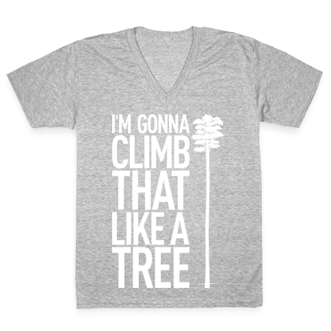 I'm Gonna Climb That Like A Tree V-Neck Tee Shirt