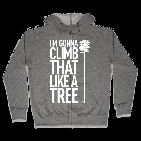 I'm Gonna Climb That Like A Tree Zip Hoodie