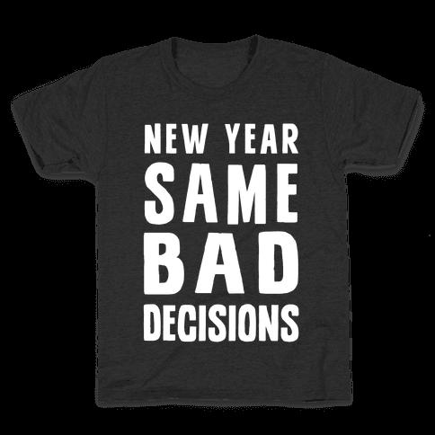 New Year Same Bad Decisions Kids T-Shirt