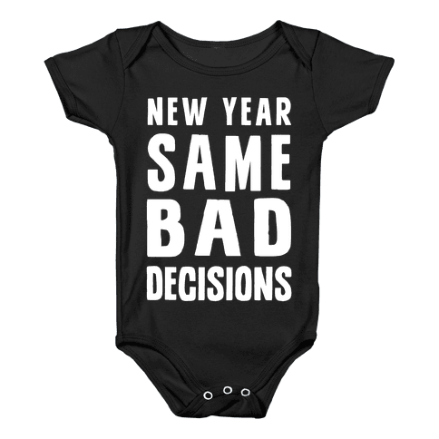 New Year Same Bad Decisions Baby Onesy
