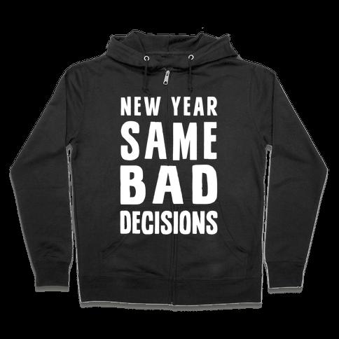 New Year Same Bad Decisions Zip Hoodie