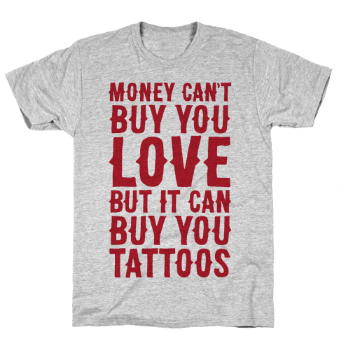 Money Can't Buy You Love But It Can Buy You Tattoos Mens T-Shirt