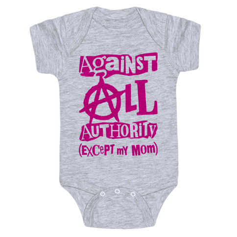 Against All Authority Except My Mom Baby Onesy