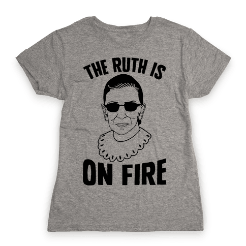 The Ruth Is On Fire Womens T-Shirt