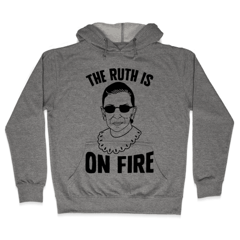 The Ruth Is On Fire Hooded Sweatshirt