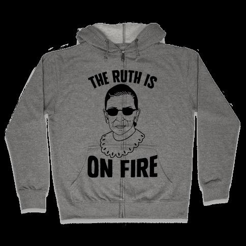 The Ruth Is On Fire Zip Hoodie