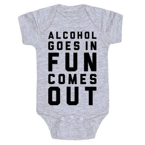 Alcohol Goes In Fun Comes Out Baby Onesy