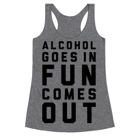Alcohol Goes In Fun Comes Out Racerback Tank Top