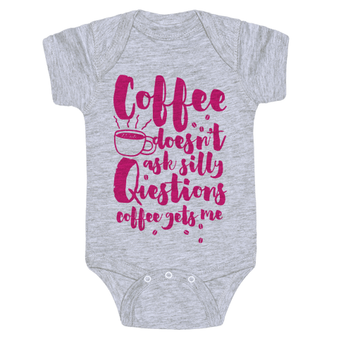 Coffee Doesn't Ask Silly Questions Baby Onesy