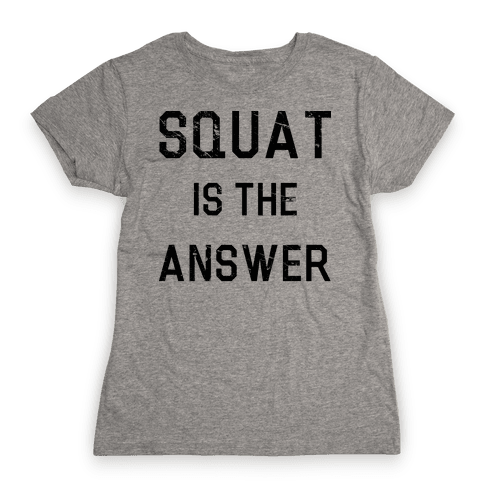 Squat is the Answer Womens T-Shirt