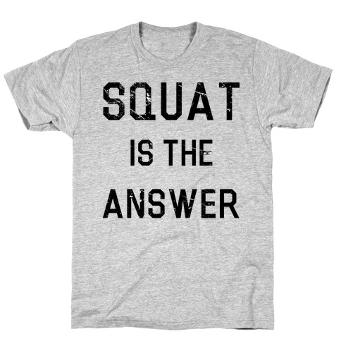 Squat is the Answer Mens/Unisex T-Shirt