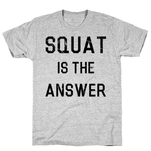 Squat is the Answer Mens T-Shirt