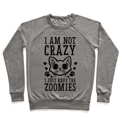 I'm Not Crazy. I Just Have the Zoomies Pullover