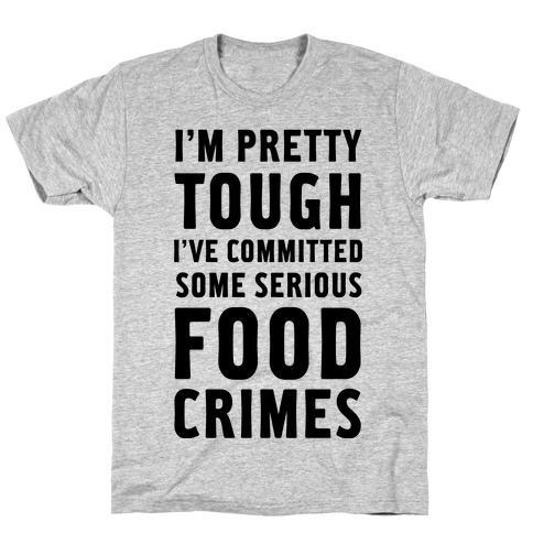 I've Committed Some Serious Food Crimes Mens T-Shirt