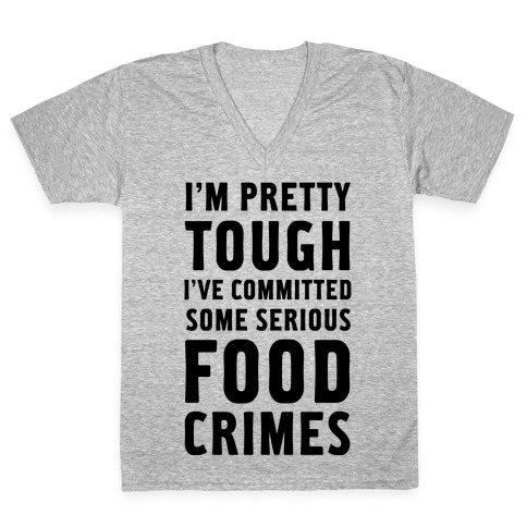 I've Committed Some Serious Food Crimes V-Neck Tee Shirt