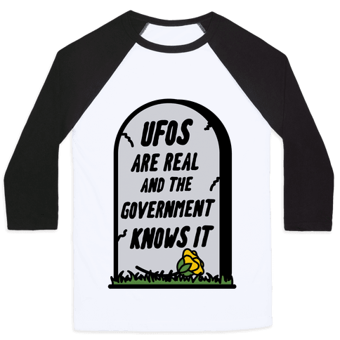 Ufos are Real and the Government Knows It Baseball Tee