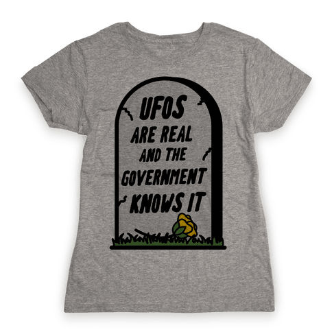 Ufos are Real and the Government Knows It Womens T-Shirt