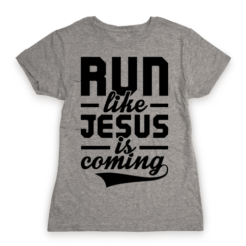 Run Like Jesus Is Coming Womens T-Shirt