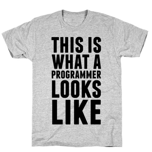 This Is What A Programmer Looks Like T-Shirt