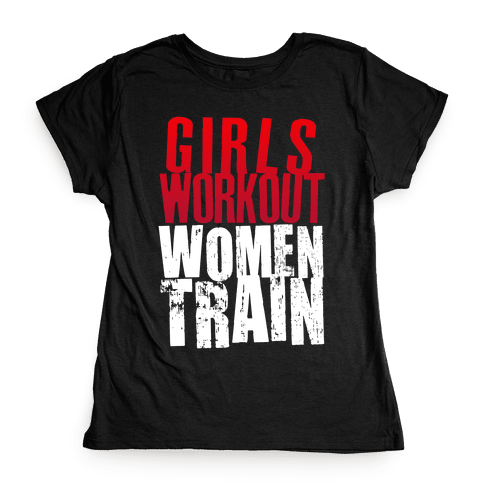 Girls Workout; Women Train Womens T-Shirt