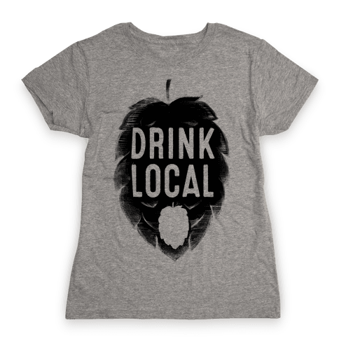 Drink Local Womens T-Shirt