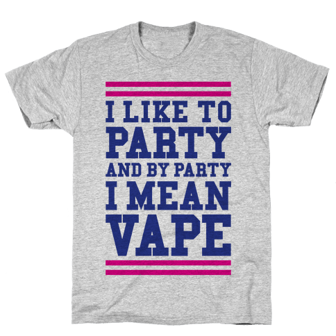 I Like To Party And By Party I Mean Vape Mens T-Shirt