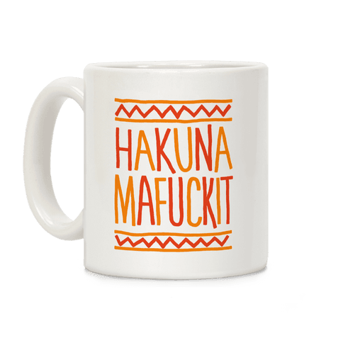 Hakuna MaF***it Coffee Mug