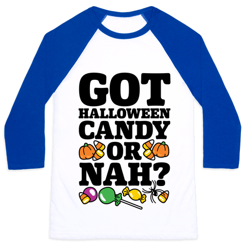 Got Halloween Candy Or Nah? Baseball Tee