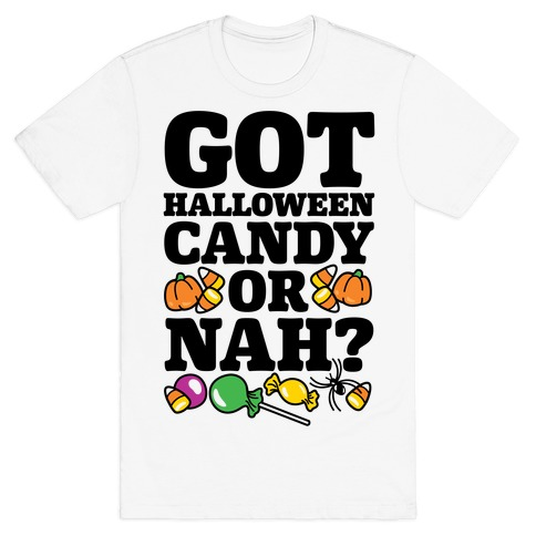 Got Halloween Candy Or Nah? T-Shirt
