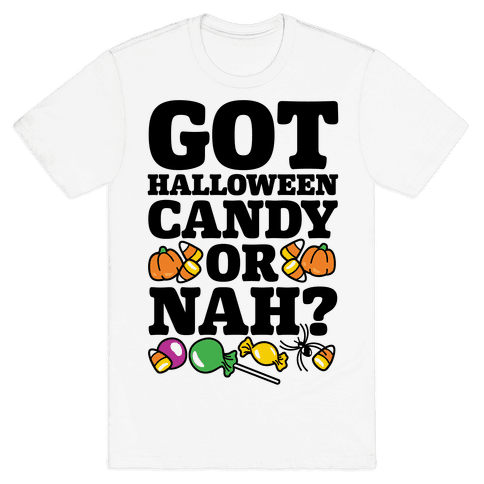 Got Halloween Candy Or Nah? Mens T-Shirt