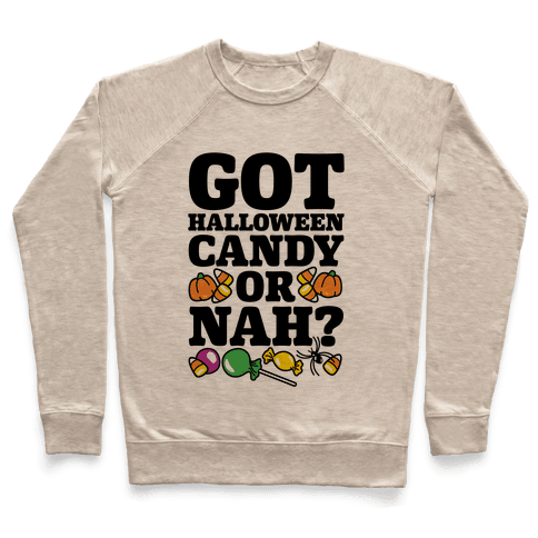 Got Halloween Candy Or Nah? Pullover