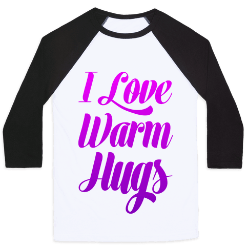 I Love Warm Hugs Baseball Tee