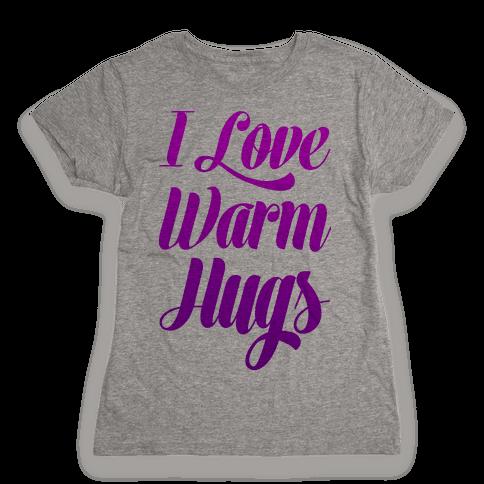 I Love Warm Hugs Womens T-Shirt