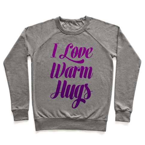 I Love Warm Hugs Pullover