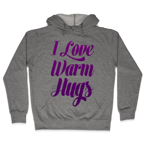 I Love Warm Hugs Hooded Sweatshirt