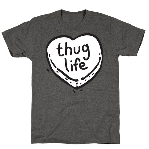 Thug Life Candy Heart T-Shirt