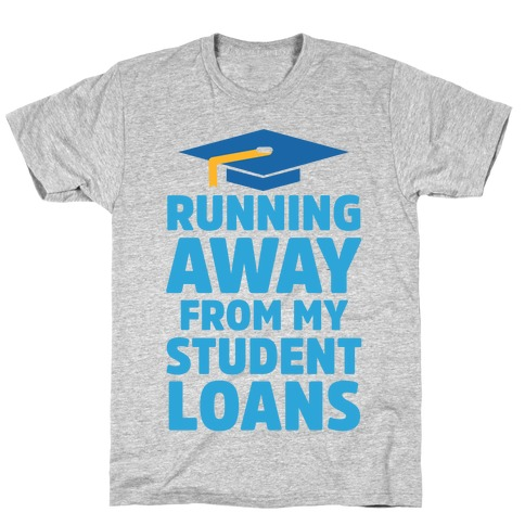 Running Away From My Student Loans T-Shirt