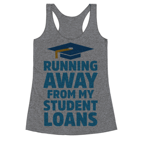 Running Away From My Student Loans Racerback Tank Top