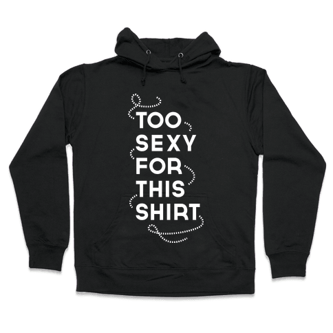 Too Sexy  Hooded Sweatshirt