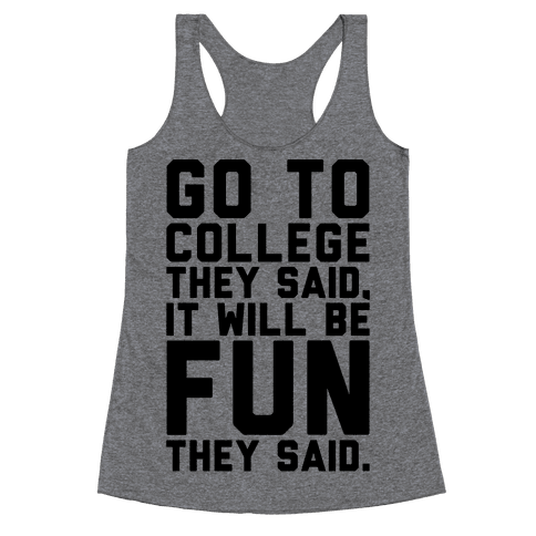 Go To College They Said It Will Be Fun They Said Racerback Tank Top