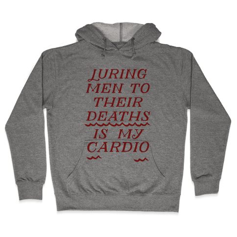 Luring Men To Their Deaths Is My Cardio Hooded Sweatshirt