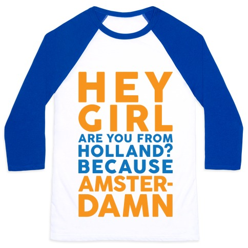 Are You From Holland Because Amster-Damn Baseball Tee