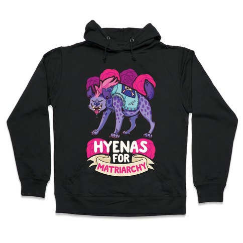 Hyenas For Matriarchy Hooded Sweatshirt