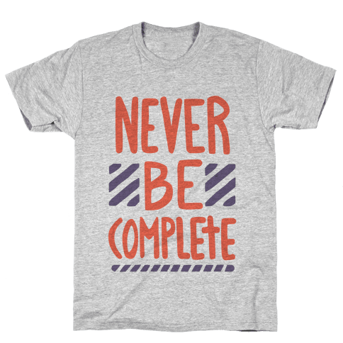 Never Be Complete Mens T-Shirt